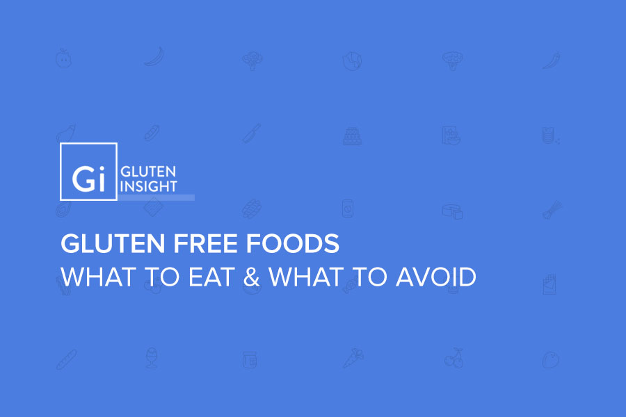 Gluten-Free Foods: What To Eat and What to Avoid
